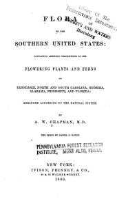 Flora of the Southern United States: Containing Abridged Descriptions of the Flowering Plants and Ferns of Tennessee, North and South Carolina, Georgia, Alabama, Mississippi, and Florida, Arranged According to Natural System