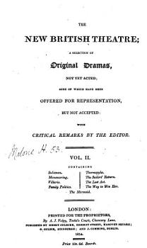 The New British theatre  a selection of original dramas  not yet acted  some of which have been offered for representation  but not accepted  with critical remarks by the ed PDF