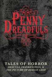 The Penny Dreadfuls: Tales of Horror: Dracula, Frankenstein, and The Picture of Dorian Gray