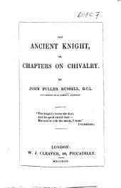 The Ancient Knight, Or Chapter on Chivalry