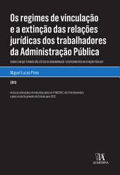 Os regimes de vinculação e a extinção das relações jurídicas dos trabalhadores da Administração Pública