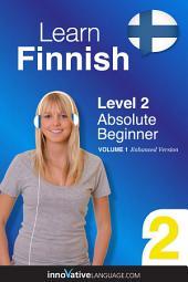 Learn Finnish - Level 2: Absolute Beginner: Volume 1: Lessons 1-25