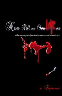 Never Tell Me You Love Me  the Uncompleted Works of an Emotional Masochist  PDF