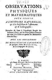 Observations physiques et mathematiques pour servir a l'histoire naturelle & à la perfection de l'astronomie & de la geographie: envoyées de Siam à l'Academie Royale des Sciences à Paris