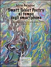 Smart tablet poetry al tempo degli smartphone. Antologia poetica in versi scelti (1999-2010)