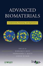 Advanced Biomaterials: Fundamentals, Processing, and Applications