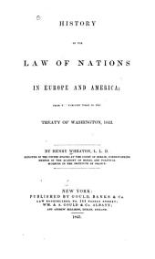 History of the Law of Nations in Europe and America: From the Earliest Times to the Treaty of Washington, 1842