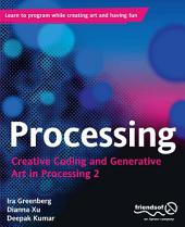 Processing: Creative Coding and Generative Art in Processing 2, Edition 2