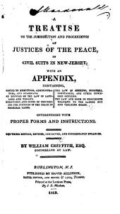 A treatise on the jurisdiction and proceedings of justices of the peace, in civil suits in New-Jersey; with an appendix, etc. Third edition, revised, corrected, and considerably enlarged