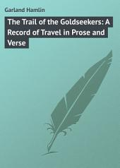 The Trail of the Goldseekers: A Record of Travel in Prose and Verse