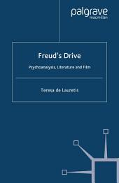Freud's Drive: Psychoanalysis, Literature and Film: Psychoanalysis, Literature and Film
