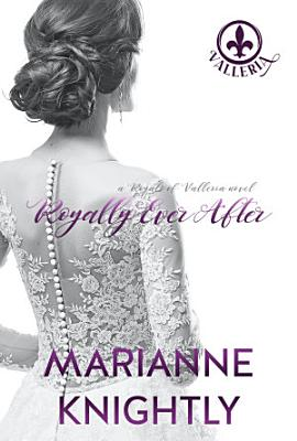 Royally Ever After  Royals of Valleria  7