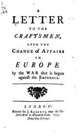 A Letter to the Craftsmen, Upon the Change of Affairs in Europe by the War that is Begun Against the Emperour