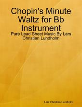 Chopin's Minute Waltz for Bb Instrument - Pure Lead Sheet Music By Lars Christian Lundholm