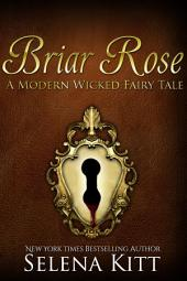 A Modern Wicked Fairy Tale: Briar Rose: (Alpha Male, Steamy, Fairy Tales, Romance, Erotic Sex Stories)
