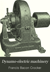 Dynamo-electric Machinery: An Authoritative Treatise on the Theory, Constructive Details, Calculation, Characteristic Curves, and Design of Dynamo-electric Machinery