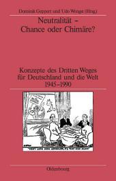 Neutralität - Chance oder Chimäre?: Konzepte des Dritten Weges für Deutschland und die Welt 1945-1990