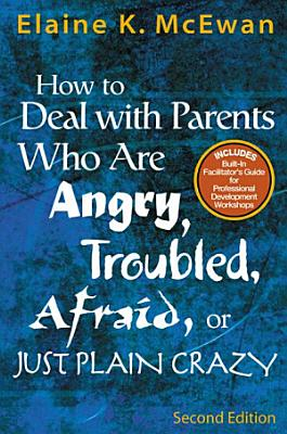 How to Deal With Parents Who Are Angry  Troubled  Afraid  or Just Plain Crazy PDF