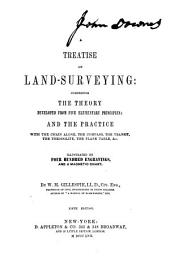 A treatise on land-surveying: comprising the theory developed from five elementary principles; and the practice with the chain alone, the compass, the transit, the theodolite, the plane table, &c. : illustrated by four hundred engravings, and a magnetic chart