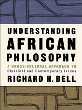 Understanding African Philosophy: A Cross-cultural Approach to Classical and Contemporary Issues