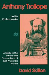 Anthony Trollope and his Contemporaries: A Study in the Theory and Conventions of Mid-Victorian Fiction