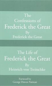 Confessions of Frederick the Great and the Life of Frederick the Great Book