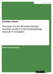 Was muss bei der Berichterstattung beachtet werden? (Unterrichtsplanung, Deutsch, 8. Schuljahr)