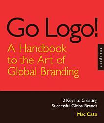 Go Logo  A Handbook to the Art of Global Branding PDF