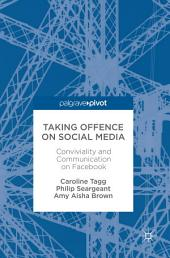 Taking Offence on Social Media: Conviviality and Communication on Facebook