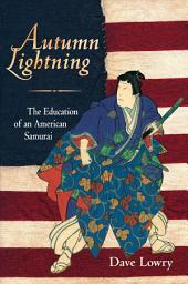 Autumn Lightning: The Education of an American Samurai