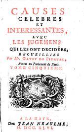 Causes Celebres Et Interessantes, Avec Les Jugemens Qui Les Ont Decidées: Tome Cinquieme, Volume5