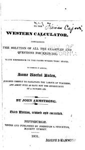 A Key to the Western Calculator: Containing the Solution of All the Examples and Questions for Exercise, Whith Reference to the Pages where They Stand, to which is Added, Some Useful Rules, Designed Chiefly to Facilitate the Labour of Teachers ; and Assist Such as Have Not the Opportunity of a Tutor's Aid
