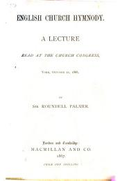 English Church Hymnody. A lecture read at the Church Congress, York, Oct. 11. 1866