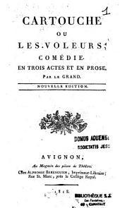 Cartouche ou les voleurs, comédie en trois actes et en prose par Le Grand