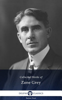 Delphi Collected Works of Zane Grey  Illustrated  PDF