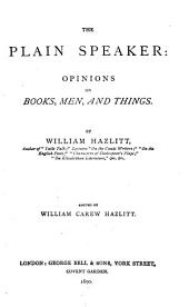 The Plain Speaker: Opinions on Books, Men, and Things