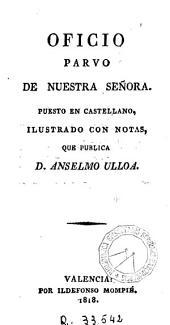 Oficio parvo de Nuestra Señora: puesto en castellano, ilustrado con notas
