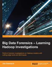 Big Data Forensics – Learning Hadoop Investigations