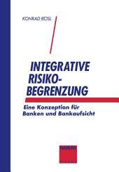 Integrative Risikobegrenzung: Eine Konzeption für Banken und Bankenaufsicht