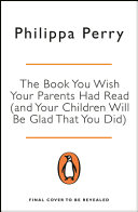 The Book You Wish Your Parents Had Read  and Your Children Will Be Glad That You Did