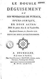 Le Double déguisement, ou les Vendanges de Puteaux. Opéra-comique en deux actes, mêlé de petits airs & de vaudevilles [par Laus de Boissy], représenté à Puteaux, le 3 novembre 1776. Suivi de deux divertissemens
