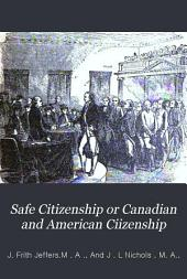 Safe Citizenship, Or, Canadian and American Citizenship: An Historical Parallel of All Great Events in Canada and the United States, Bimetallism, Gold and Silver Coinage, Tariffs, Etc., Fully Explained ; Different Systems of Government Compared and Expounded