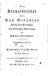 Der Kreuzesritter, oder, Don Sebastian König von Portugal: ein historischer Ritterroman, Band 1