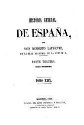 Historia general de España, desde los tiempos mas remotos hasta nuestros dias. Por Don Modesto Lafuente: Volumen 29