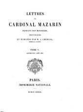 Lettres du cardinal Mazarin pendant son ministère: Volume5