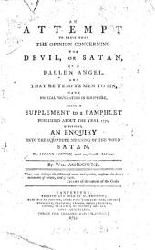 An attempt to prove that the opinion concerning the devil, or Satan, as a fallen angel ... hath no real foundation in Scripture