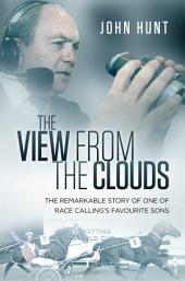 The View from the Clouds: The Remarkable Story of One of Race Calling's Favourite Sons