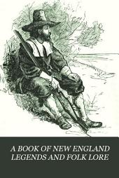 A Book of New England Legends and Folk Lore in Prose and Poetry
