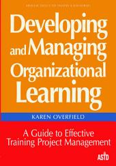 Developing and Managing Organizational Learning: A Guide to Effective Training Project Management