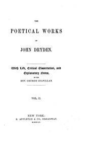 The Poetical Works of John Dryden: With Life, Critical Dissertation, and Explanatory Notes, Volume 2